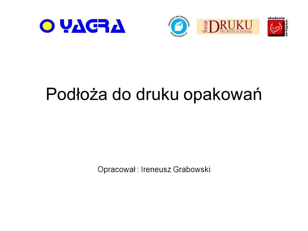 Podłoża do druku opakowań Opracował : Ireneusz Grabowski
