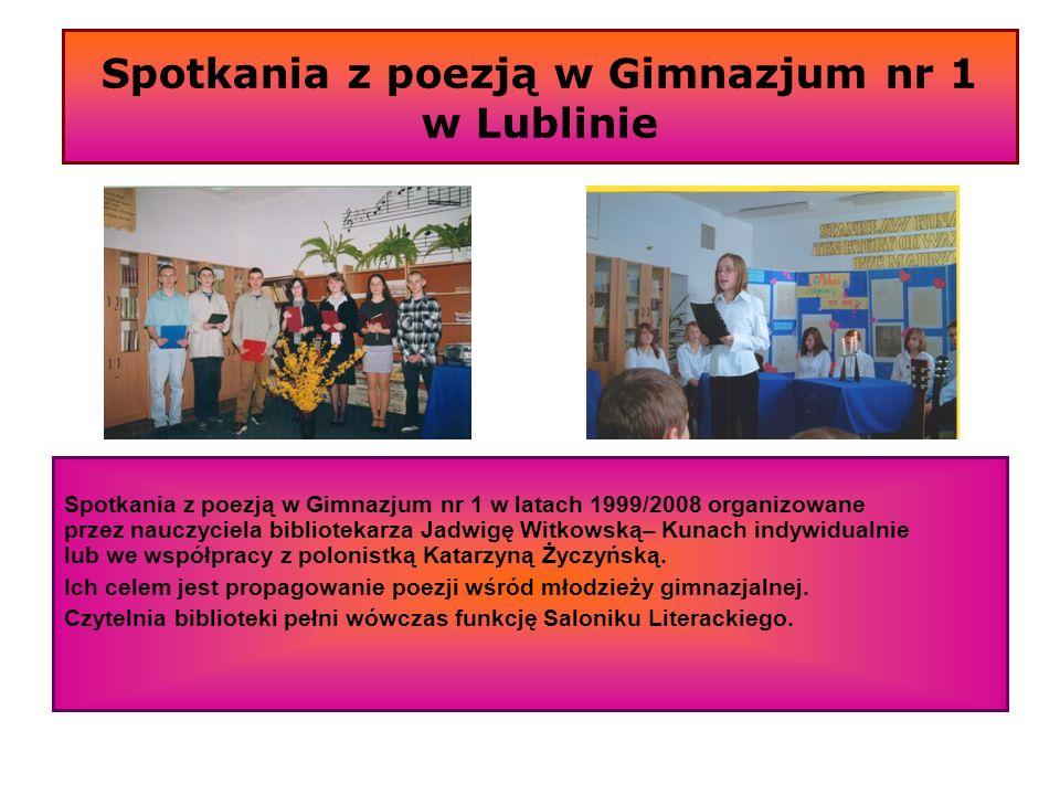 Spotkania z poezją w Gimnazjum nr 1 w Lublinie Spotkania z poezją w Gimnazjum nr 1 w latach 1999/2008 organizowane przez nauczyciela bibliotekarza Jad