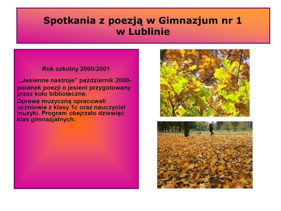 Spotkania z poezją w Gimnazjum nr 1 w Lublinie Rok szkolny 2000/2001 Jesienne nastroje październik 2000- poranek poezji o jesieni przygotowany przez k