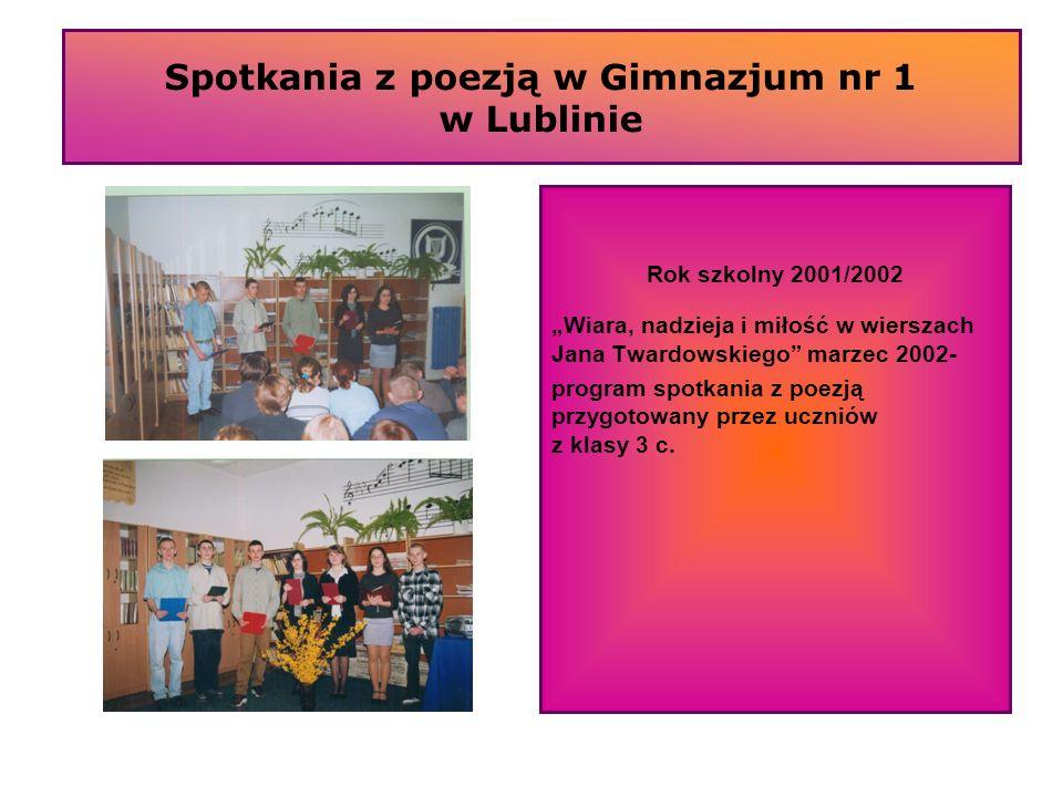 Spotkania z poezją w Gimnazjum nr 1 w Lublinie Rok szkolny 2001/2002 Wiara, nadzieja i miłość w wierszach Jana Twardowskiego marzec 2002- program spot