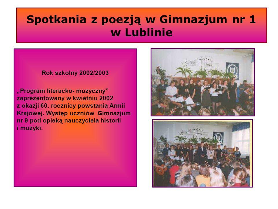 Spotkania z poezją w Gimnazjum nr 1 w Lublinie Rok szkolny 2002/2003 Program literacko- muzyczny zaprezentowany w kwietniu 2002 z okazji 60. rocznicy