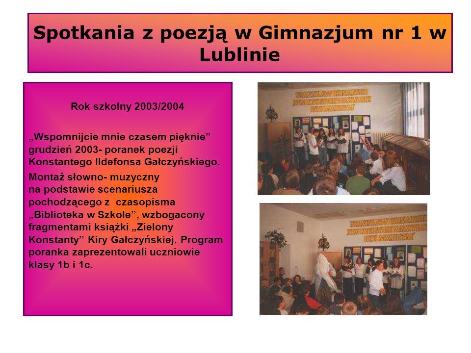 Spotkania z poezją w Gimnazjum nr 1 w Lublinie Rok szkolny 2003/2004 Wspomnijcie mnie czasem pięknie grudzień 2003- poranek poezji Konstantego Ildefon