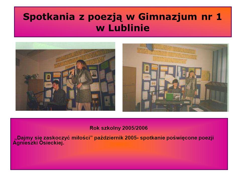 Spotkania z poezją w Gimnazjum nr 1 w Lublinie Rok szkolny 2005/2006 Dajmy się zaskoczyć miłości październik 2005- spotkanie poświęcone poezji Agniesz