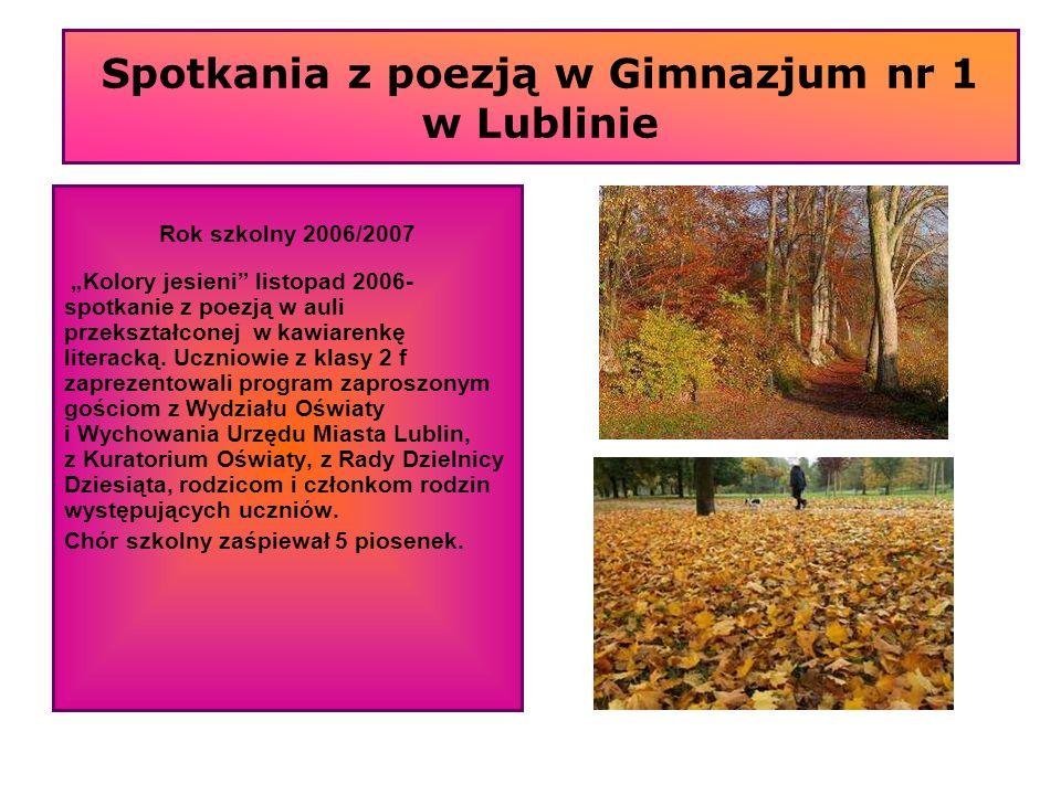 Spotkania z poezją w Gimnazjum nr 1 w Lublinie Rok szkolny 2006/2007 Kolory jesieni listopad 2006- spotkanie z poezją w auli przekształconej w kawiare