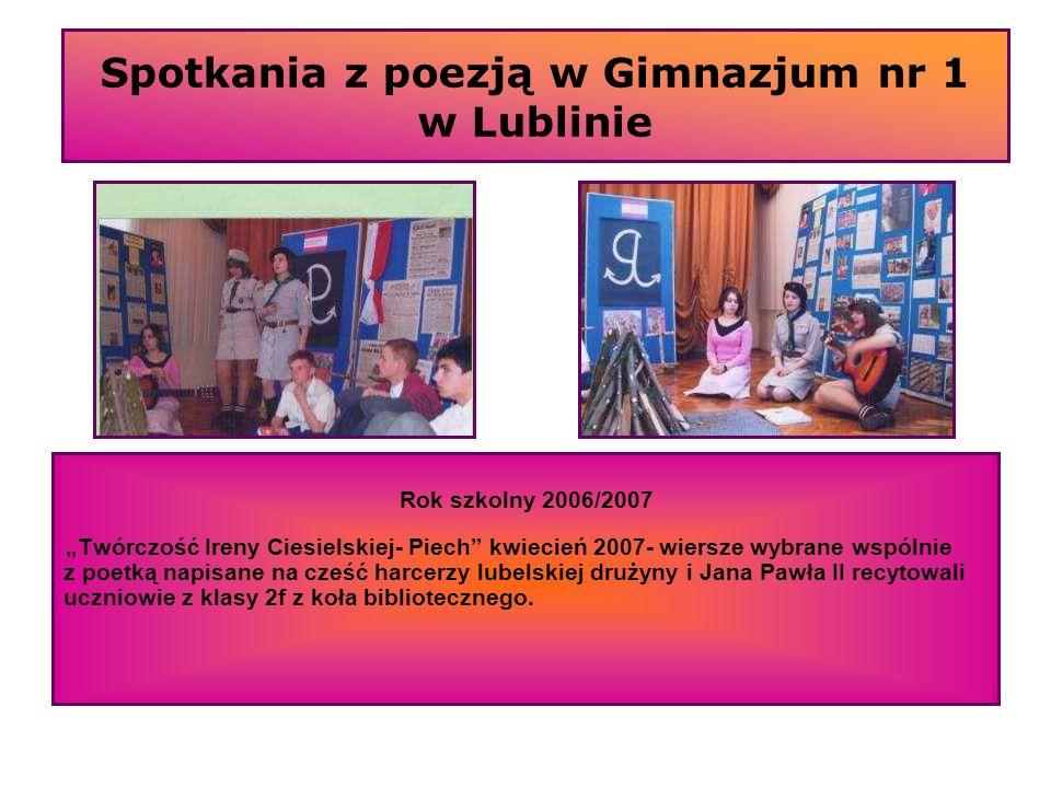 Spotkania z poezją w Gimnazjum nr 1 w Lublinie Rok szkolny 2006/2007 Twórczość Ireny Ciesielskiej- Piech kwiecień 2007- wiersze wybrane wspólnie z poe