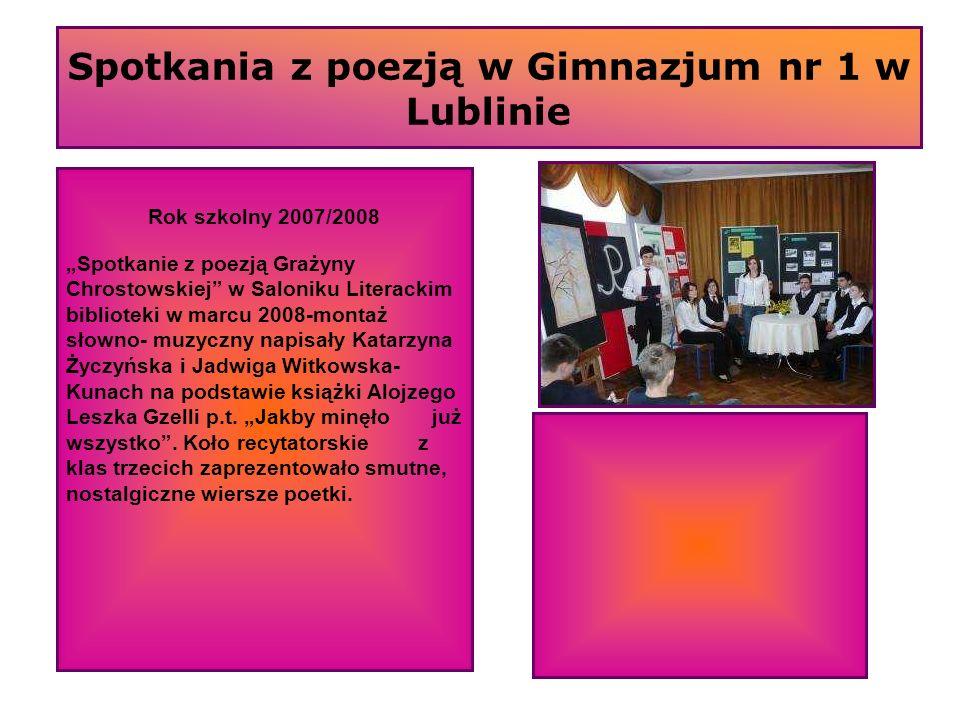 Spotkania z poezją w Gimnazjum nr 1 w Lublinie Rok szkolny 2007/2008 Spotkanie z poezją Grażyny Chrostowskiej w Saloniku Literackim biblioteki w marcu