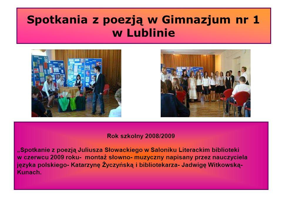 Spotkania z poezją w Gimnazjum nr 1 w Lublinie Rok szkolny 2008/2009 Spotkanie z poezją Juliusza Słowackiego w Saloniku Literackim biblioteki w czerwc