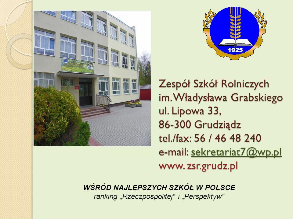 Zespół Szkół Rolniczych im. Władysława Grabskiego ul. Lipowa 33, 86-300 Grudziądz tel./fax: 56 / 46 48 240 e-mail: sekretariat7@wp.pl www. zsr.grudz.p