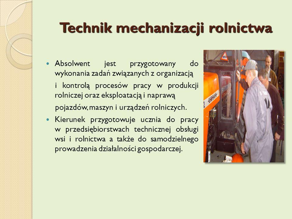 Technik mechanizacji rolnictwa Absolwent jest przygotowany do wykonania zadań związanych z organizacją i kontrolą procesów pracy w produkcji rolniczej