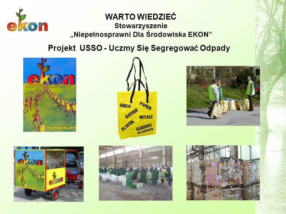 WARTO WIEDZIEĆ Stowarzyszenie Niepełnosprawni Dla Środowiska EKON Projekt USSO - Uczmy Się Segregować Odpady