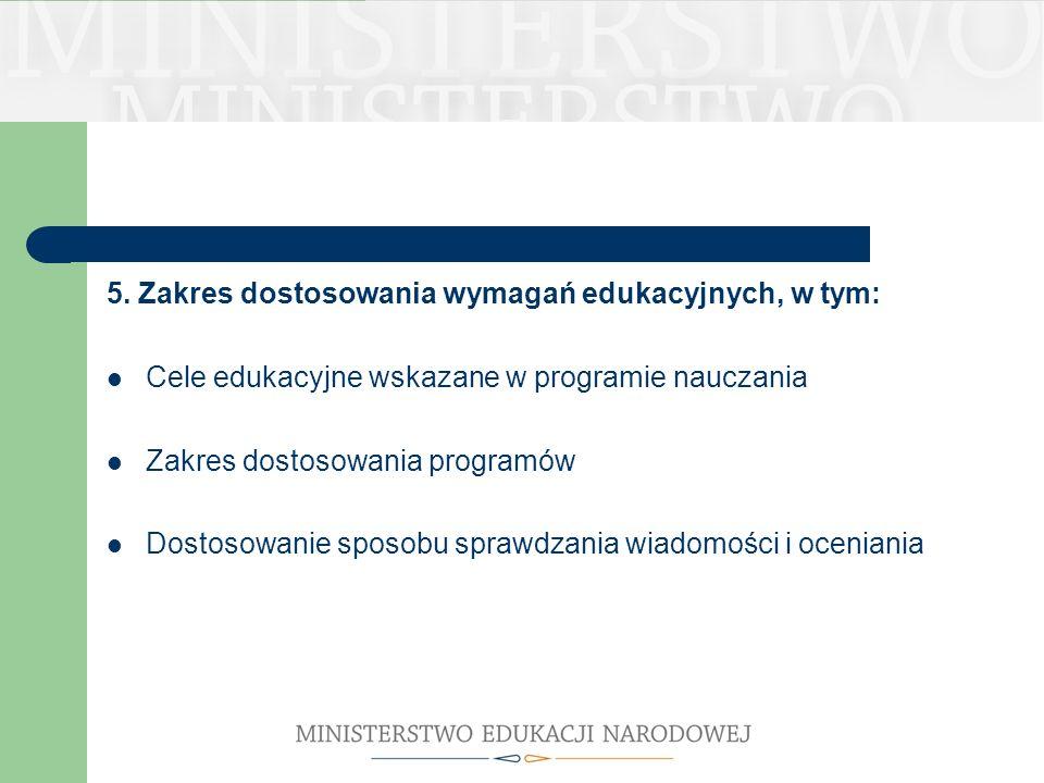 5. Zakres dostosowania wymagań edukacyjnych, w tym: Cele edukacyjne wskazane w programie nauczania Zakres dostosowania programów Dostosowanie sposobu