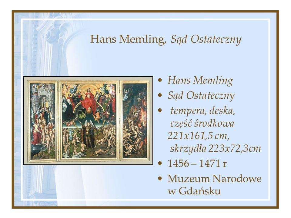 Hans Memling, Sąd Ostateczny Hans Memling Sąd Ostateczny tempera, deska, część środkowa 221x161,5 cm, skrzydła 223x72,3cm 1456 – 1471 r Muzeum Narodowe w Gdańsku