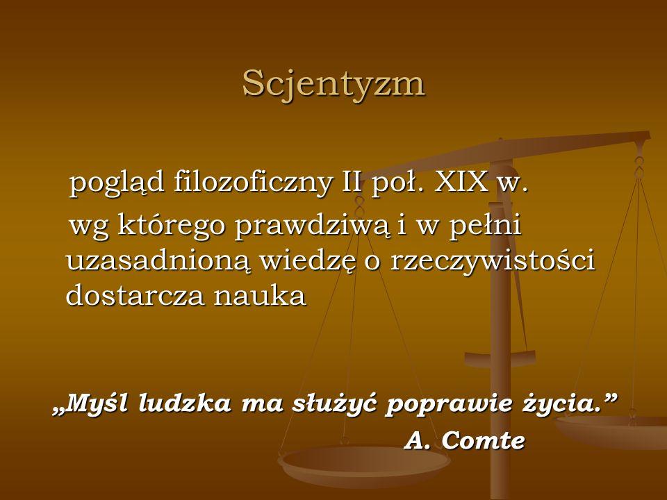 Scjentyzm pogląd filozoficzny II poł. XIX w. pogląd filozoficzny II poł. XIX w. wg którego prawdziwą i w pełni uzasadnioną wiedzę o rzeczywistości dos
