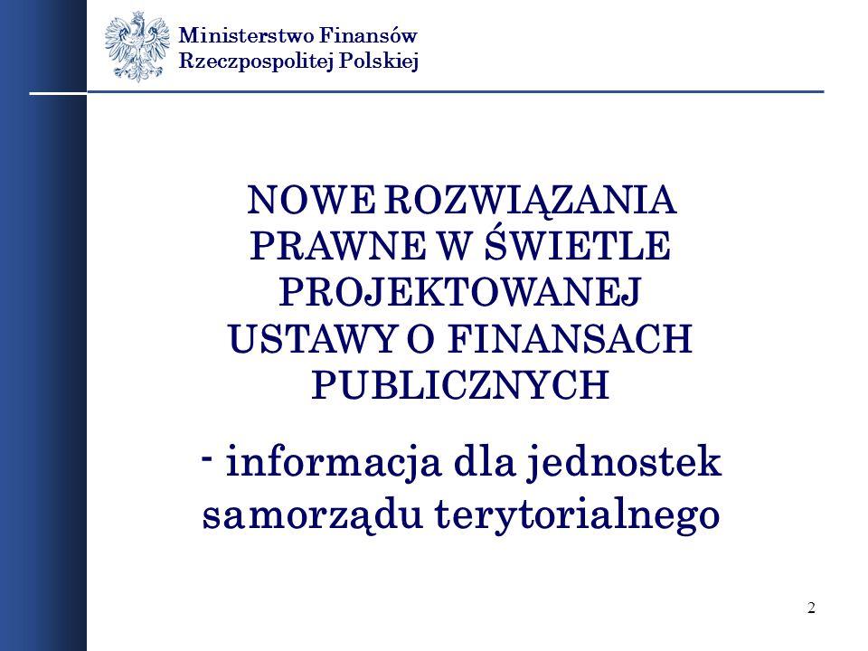 2 Ministerstwo Finansów Rzeczpospolitej Polskiej NOWE ROZWIĄZANIA PRAWNE W ŚWIETLE PROJEKTOWANEJ USTAWY O FINANSACH PUBLICZNYCH - informacja dla jedno