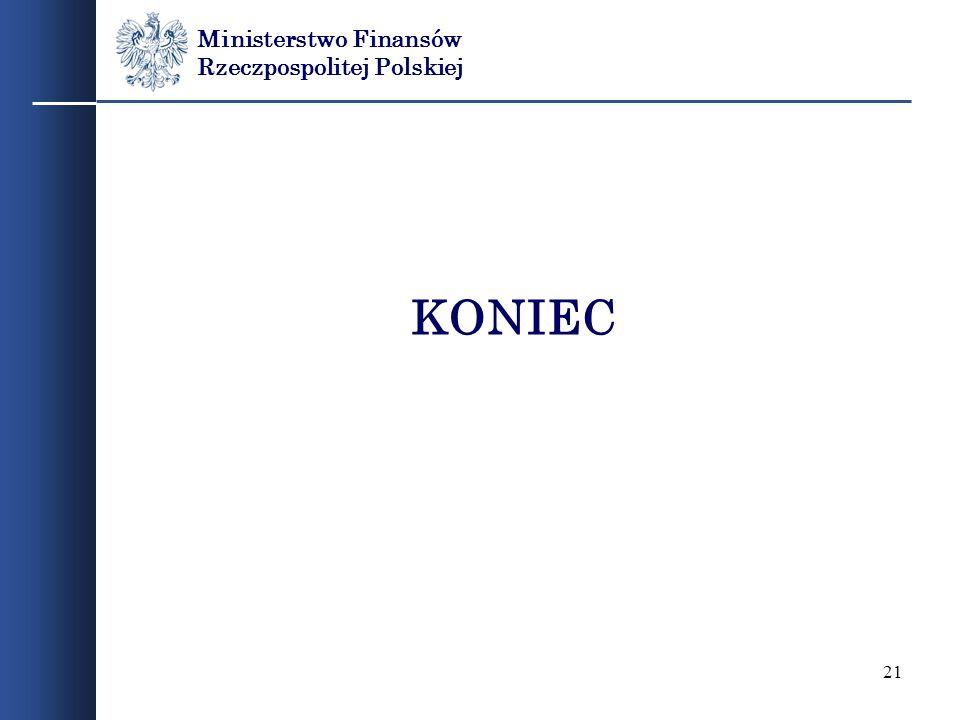 21 Ministerstwo Finansów Rzeczpospolitej Polskiej KONIEC