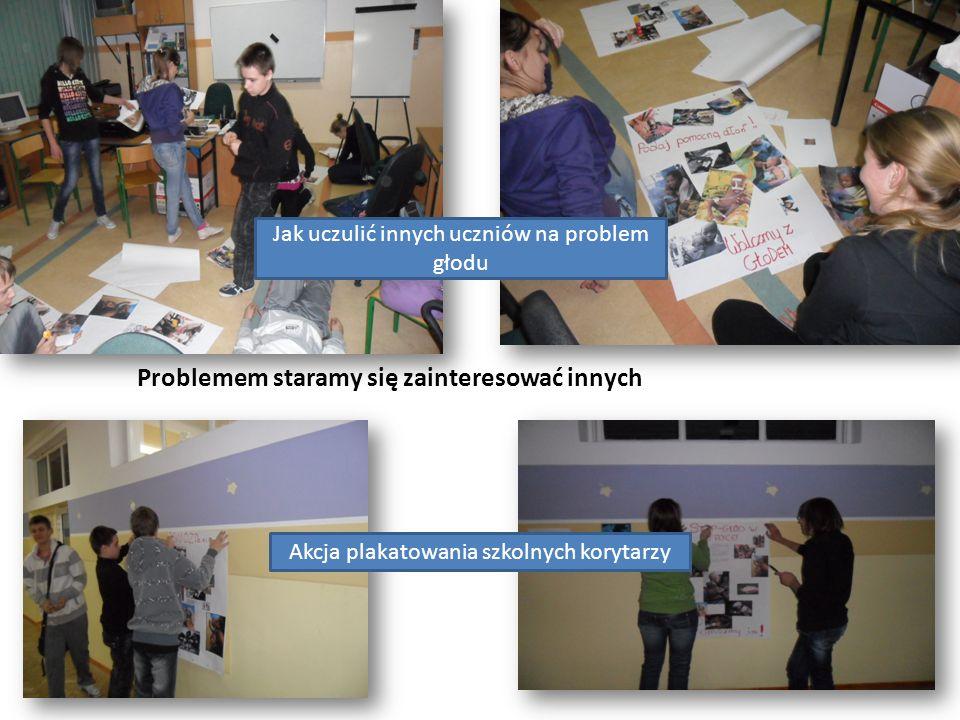 Problemem staramy się zainteresować innych Jak uczulić innych uczniów na problem głodu Akcja plakatowania szkolnych korytarzy