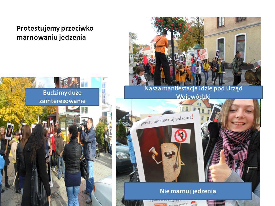 Protestujemy przeciwko marnowaniu jedzenia Nie marnuj jedzenia Nasza manifestacja idzie pod Urząd Wojewódzki Budzimy duże zainteresowanie