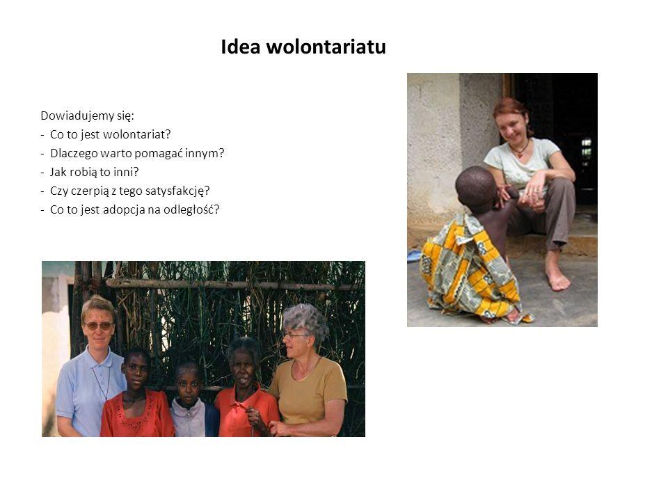 Idea wolontariatu Dowiadujemy się: - Co to jest wolontariat.