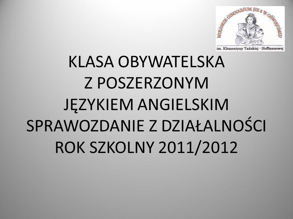 KLASA OBYWATELSKA Z POSZERZONYM JĘZYKIEM ANGIELSKIM SPRAWOZDANIE Z DZIAŁALNOŚCI ROK SZKOLNY 2011/2012