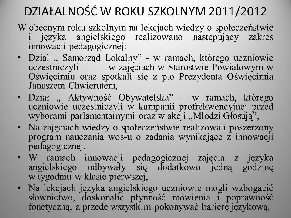 DZIAŁALNOŚĆ W ROKU SZKOLNYM 2011/2012 W obecnym roku szkolnym na lekcjach wiedzy o społeczeństwie i języka angielskiego realizowano następujący zakres