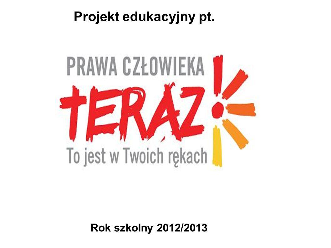 Rok szkolny 2012/2013 Projekt edukacyjny pt.