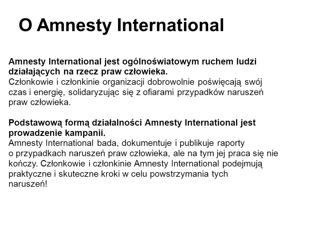 O Amnesty International Amnesty International jest ogólnoświatowym ruchem ludzi działających na rzecz praw człowieka.