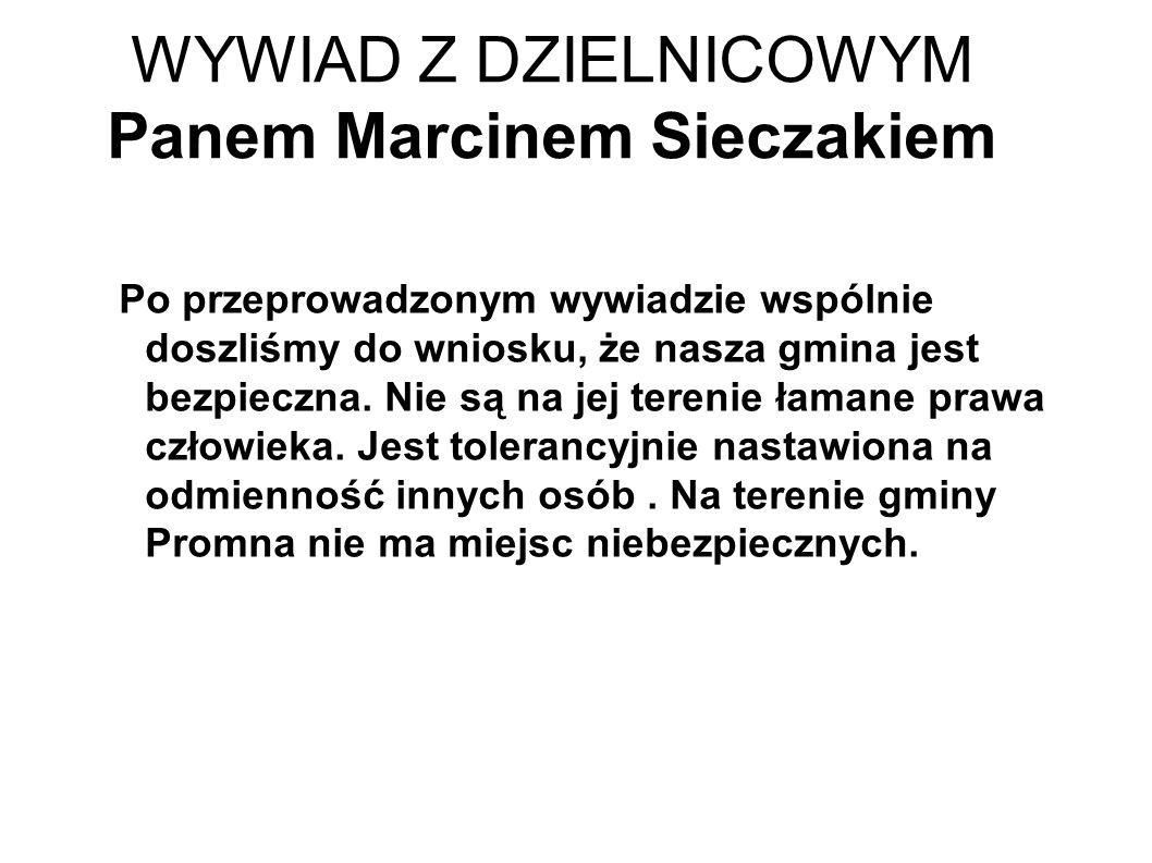 WYWIAD Z DZIELNICOWYM Panem Marcinem Sieczakiem Po przeprowadzonym wywiadzie wspólnie doszliśmy do wniosku, że nasza gmina jest bezpieczna.