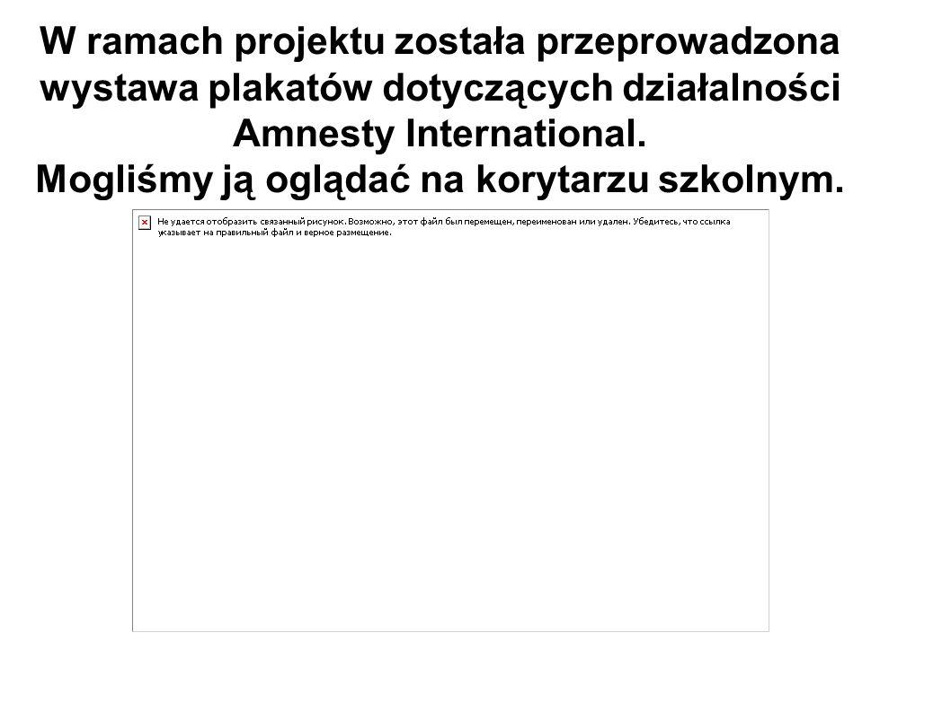 W ramach projektu została przeprowadzona wystawa plakatów dotyczących działalności Amnesty International.