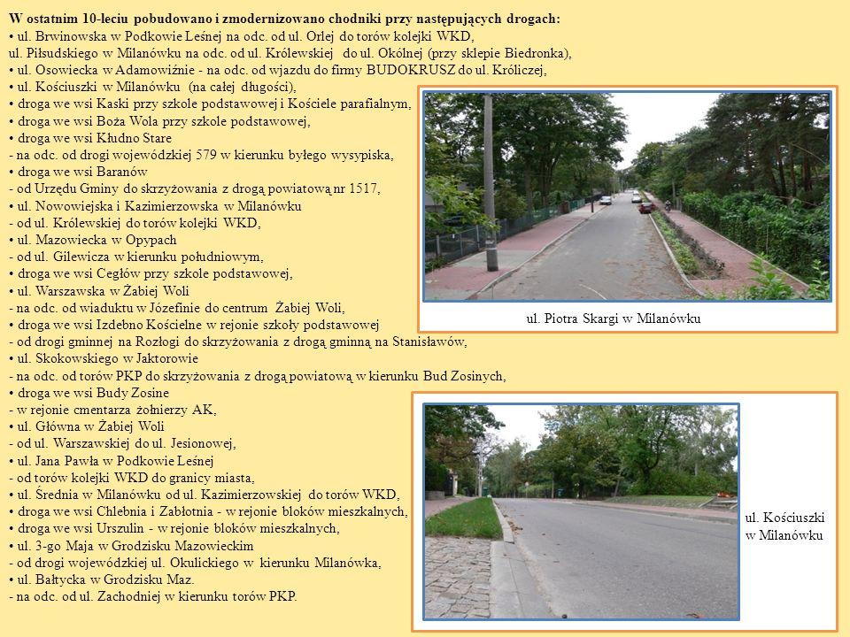 W ostatnim 10-leciu pobudowano i zmodernizowano chodniki przy następujących drogach: ul. Brwinowska w Podkowie Leśnej na odc. od ul. Orlej do torów ko