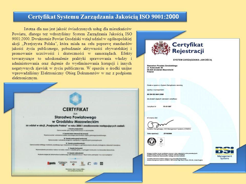 Certyfikat Systemu Zarządzania Jakością ISO 9001:2 000 Istotna dla nas jest jakość świadczonych usług dla mieszkańców Powiatu, dlatego też wdrożyliśmy