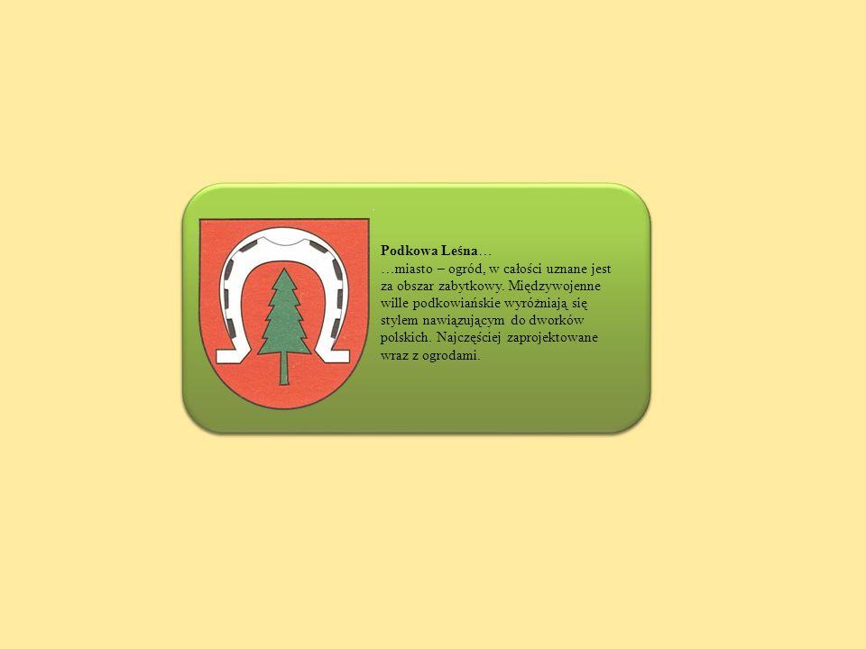 Podkowa Leśna… …miasto – ogród, w całości uznane jest za obszar zabytkowy. Międzywojenne wille podkowiańskie wyróżniają się stylem nawiązującym do dwo