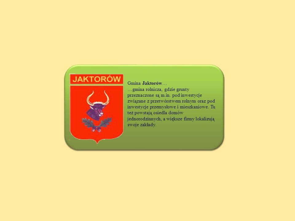 Gmina Jaktorów… …gmina rolnicza, gdzie grunty przeznaczone są m.in. pod inwestycje związane z przetwórstwem rolnym oraz pod inwestycje przemysłowe i m