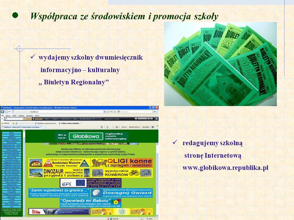 Współpraca ze środowiskiem i promocja szkoły wydajemy szkolny dwumiesięcznik informacyjno – kulturalny Biuletyn Regionalny redagujemy szkolną stronę Internetową www.globikowa.republika.pl