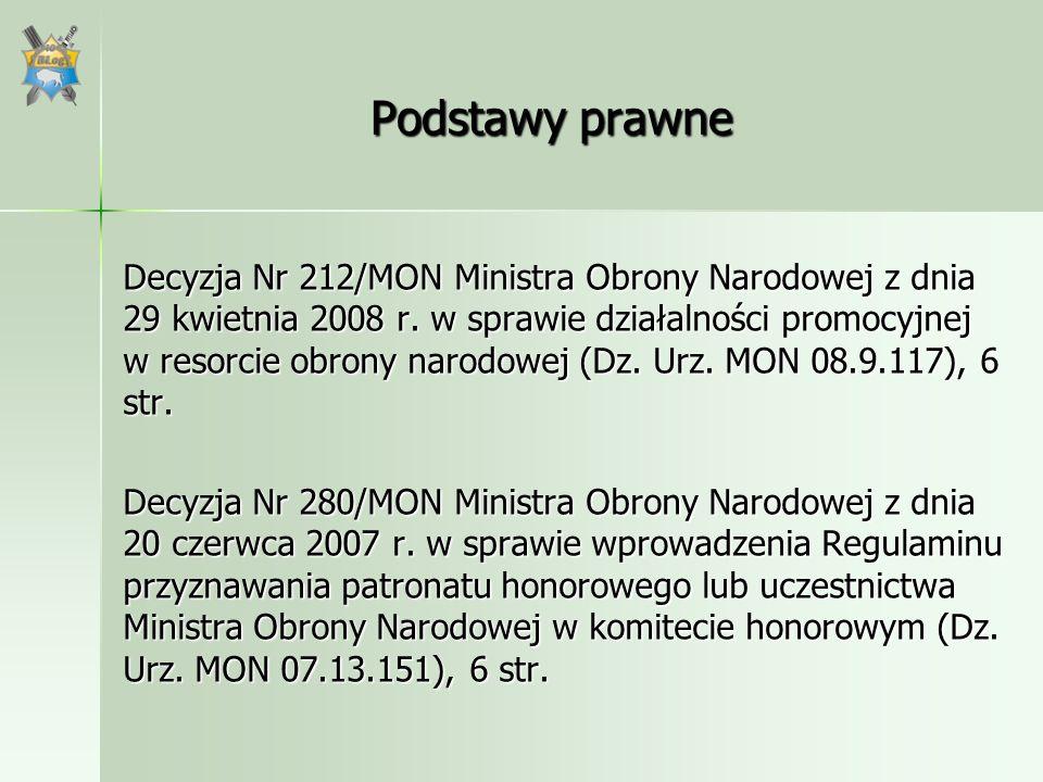 Podstawy prawne Decyzja Nr 212/MON Ministra Obrony Narodowej z dnia 29 kwietnia 2008 r. w sprawie działalności promocyjnej w resorcie obrony narodowej