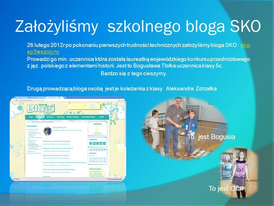 Założyliśmy szkolnego bloga SKO 26 lutego 2012r po pokonaniu pierwszych trudności technicznych założyliśmy bloga SKO sko- sp3leszczynysko- sp3leszczyny Prowadzi go min.