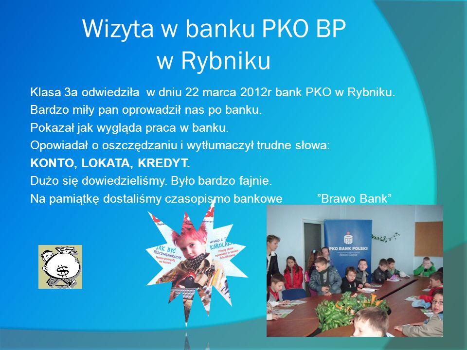 Wizyta w banku PKO BP w Rybniku Klasa 3a odwiedziła w dniu 22 marca 2012r bank PKO w Rybniku.