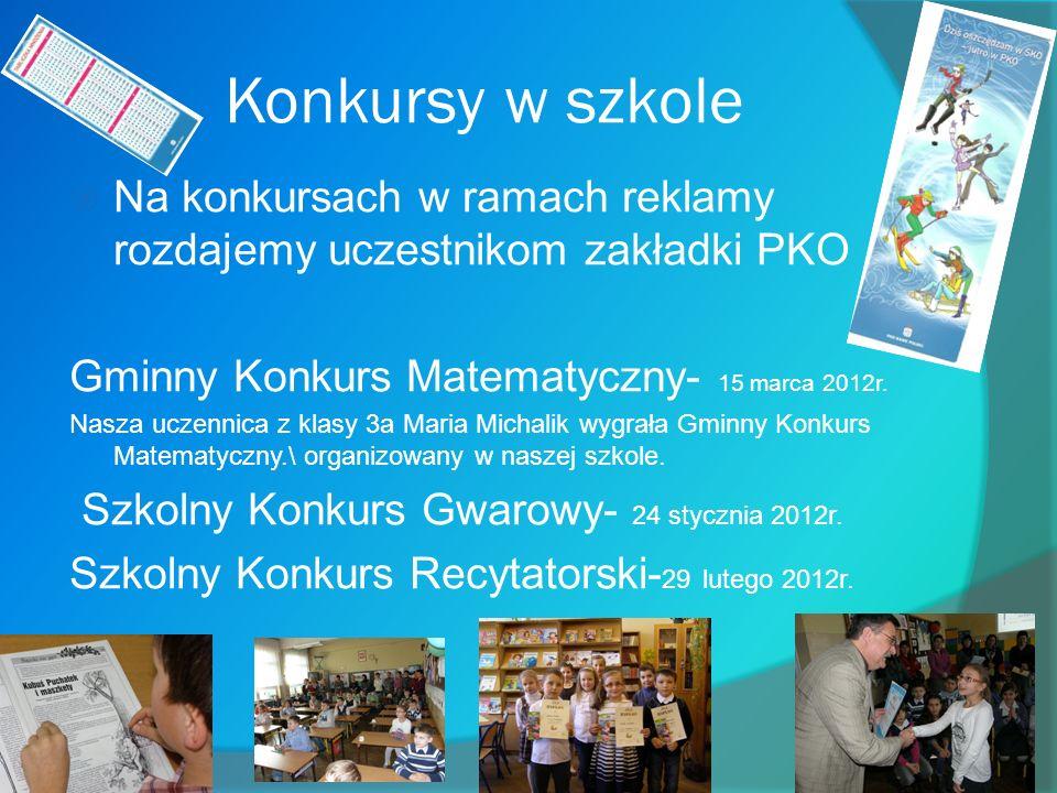 Konkursy w szkole Na konkursach w ramach reklamy rozdajemy uczestnikom zakładki PKO Gminny Konkurs Matematyczny- 15 marca 2012r.