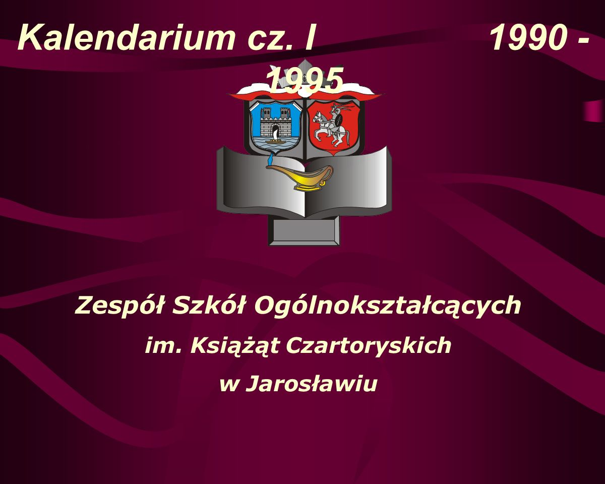 Zespół Szkół Ogólnokształcących im.Książąt Czartoryskich w Jarosławiu Kalendarium cz.