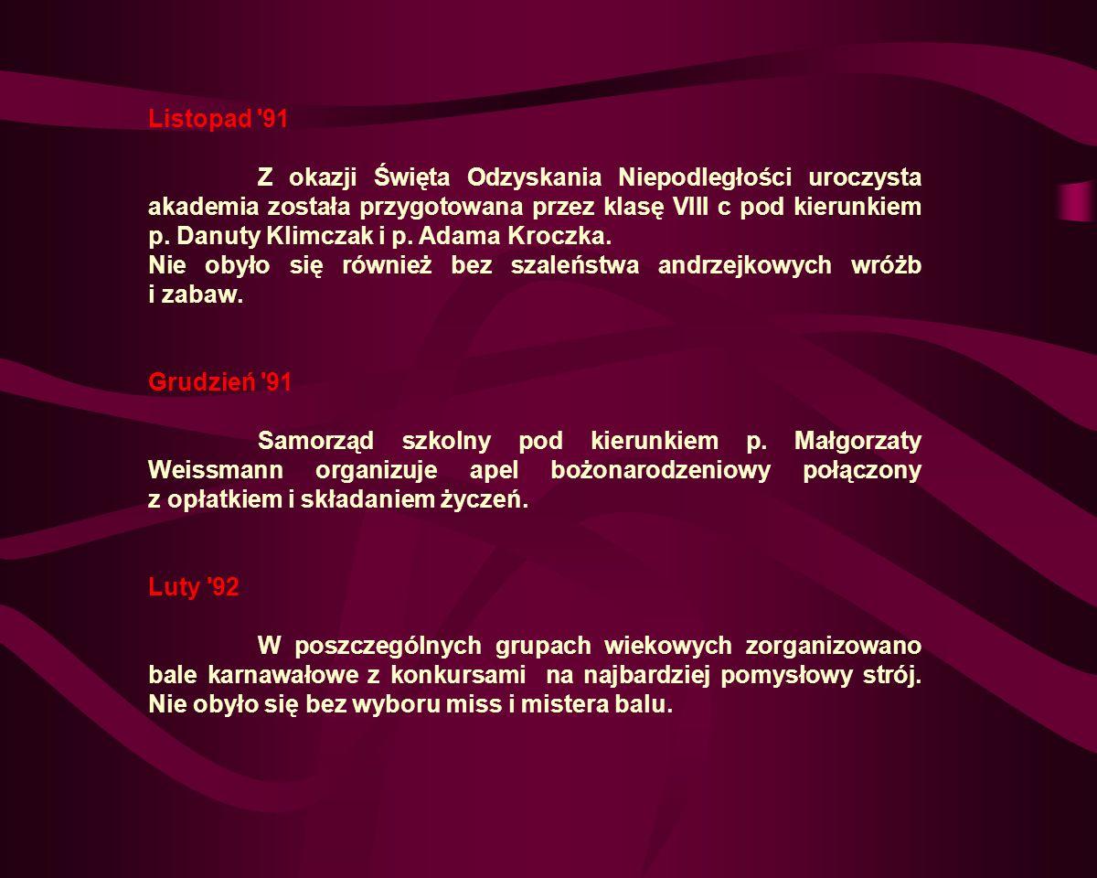 Październik 91 Tradycyjnie odbyło się pasowanie na ucznia.Uczniowie klas pierwszych w obecności rodziców, nauczycieli oraz Dyrekcji Szkoły wypowiadali następujące słowa ślubowania: Jestem małym Polakiem, uczę się w szkole polskiej.