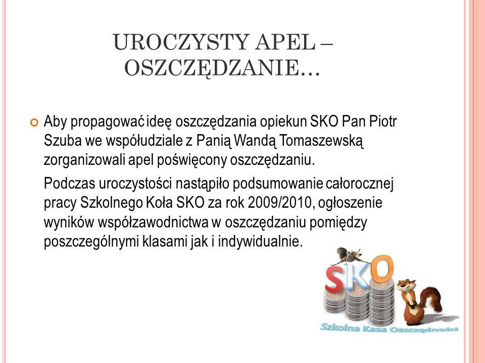 UROCZYSTY APEL – OSZCZĘDZANIE… Aby propagować ideę oszczędzania opiekun SKO Pan Piotr Szuba we współudziale z Panią Wandą Tomaszewską zorganizowali ap