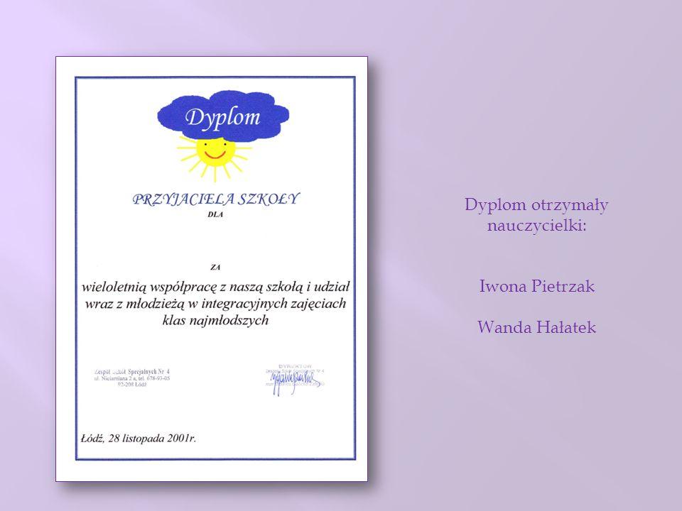 Dyplom otrzymały nauczycielki: Iwona Pietrzak Wanda Hałatek