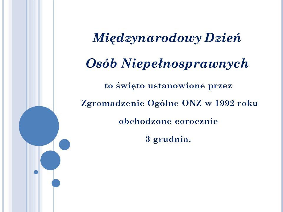 Międzynarodowy Dzień Osób Niepełnosprawnych to święto ustanowione przez Zgromadzenie Ogólne ONZ w 1992 roku obchodzone corocznie 3 grudnia.