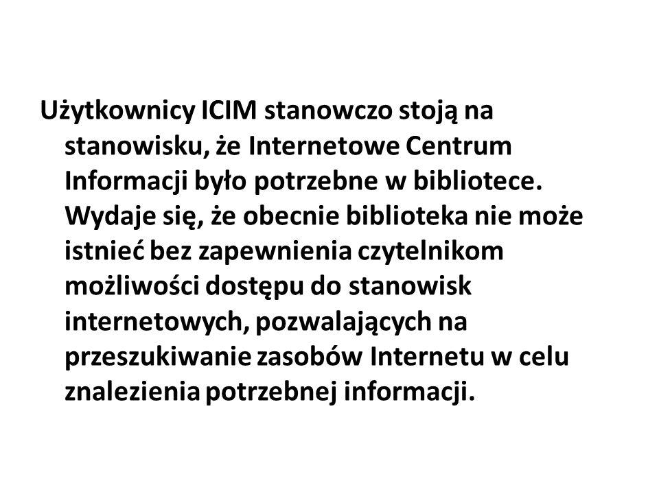 Użytkownicy ICIM stanowczo stoją na stanowisku, że Internetowe Centrum Informacji było potrzebne w bibliotece.