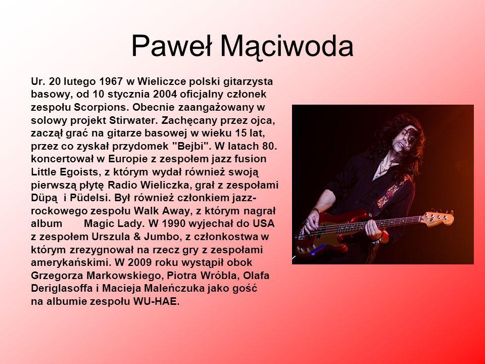 Paweł Mąciwoda Ur. 20 lutego 1967 w Wieliczce polski gitarzysta basowy, od 10 stycznia 2004 oficjalny członek zespołu Scorpions. Obecnie zaangażowany