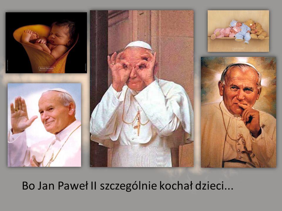 Bo Jan Paweł II szczególnie kochał dzieci...