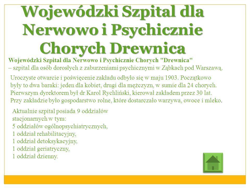 Wojewódzki Szpital dla Nerwowo i Psychicznie Chorych Drewnica Wojewódzki Szpital dla Nerwowo i Psychicznie Chorych