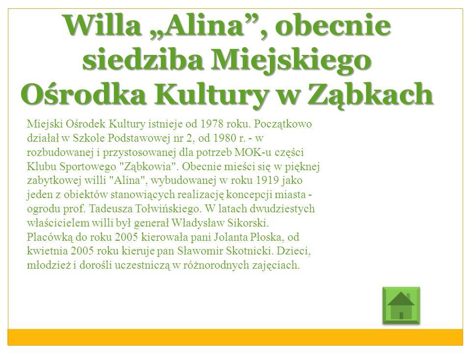 Willa Alina, obecnie siedziba Miejskiego Ośrodka Kultury w Ząbkach Miejski Ośrodek Kultury istnieje od 1978 roku. Początkowo działał w Szkole Podstawo