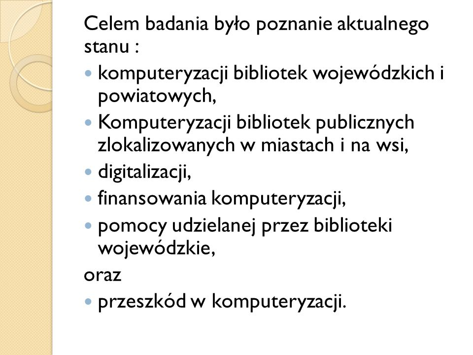 Celem badania było poznanie aktualnego stanu : komputeryzacji bibliotek wojewódzkich i powiatowych, Komputeryzacji bibliotek publicznych zlokalizowany