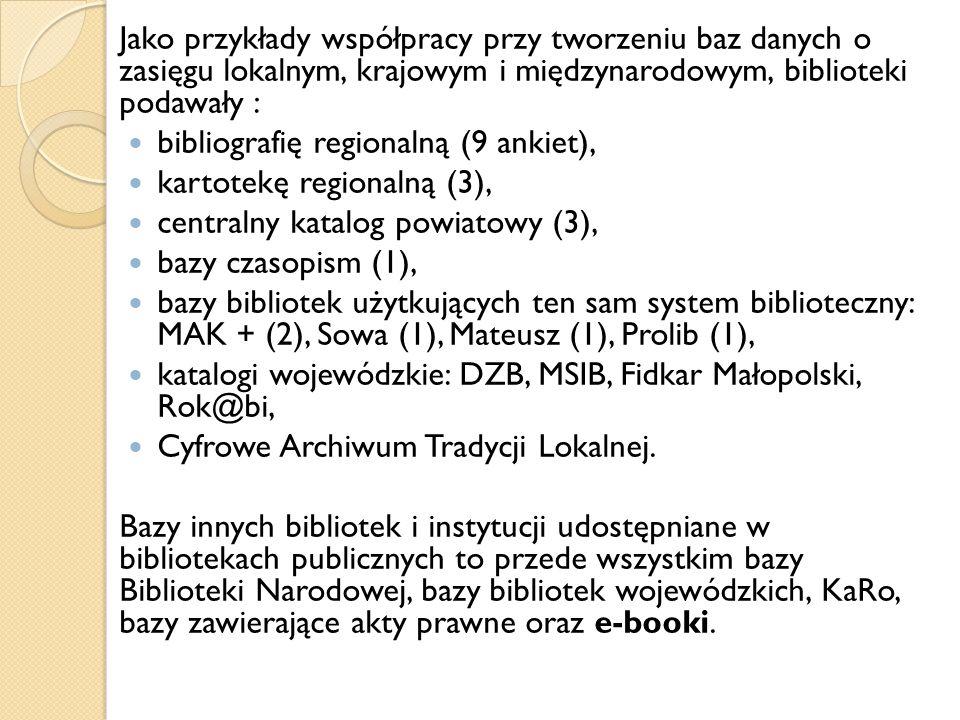 Jako przykłady współpracy przy tworzeniu baz danych o zasięgu lokalnym, krajowym i międzynarodowym, biblioteki podawały : bibliografię regionalną (9 a