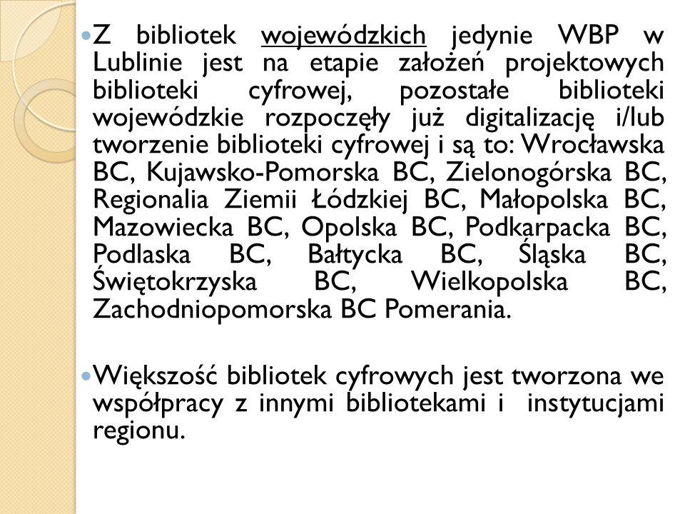 Z bibliotek wojewódzkich jedynie WBP w Lublinie jest na etapie założeń projektowych biblioteki cyfrowej, pozostałe biblioteki wojewódzkie rozpoczęły j